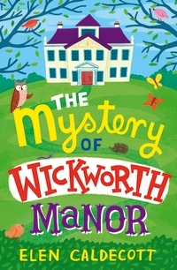the mystery of wickworth manor elen caldecot