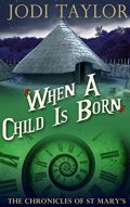 when a child is born chronicles of st mary's jodi taylor